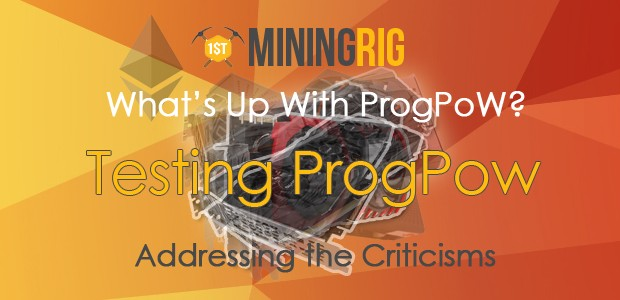 What's Up With ProgPoW? Benchmarks & Addressing the Criticisms - 1st