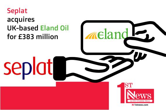 Seplat acquires UK-based Eland Oil for £383 million