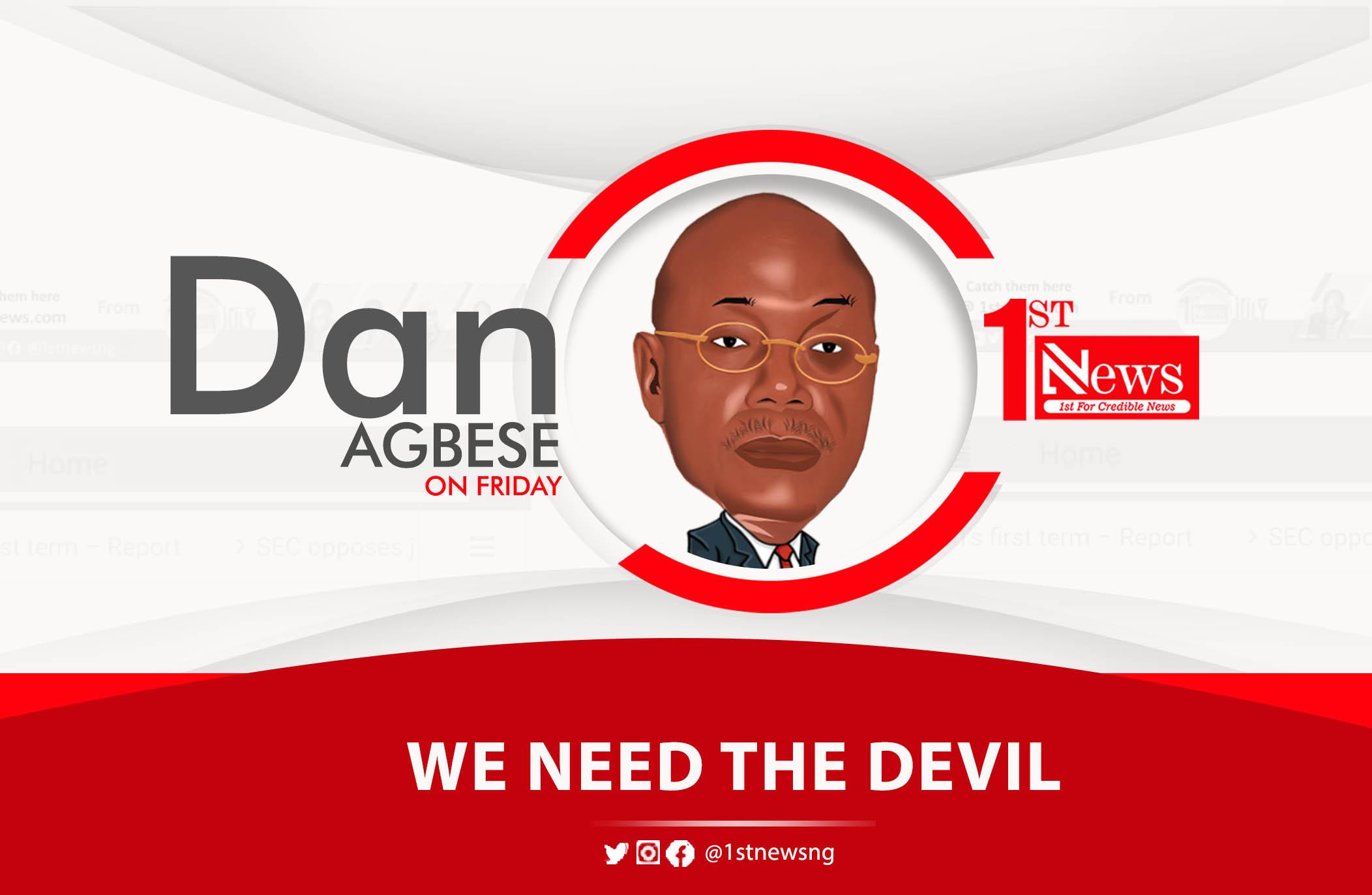 Evil spirits in Govt House? We need the devil – Dan Agbese