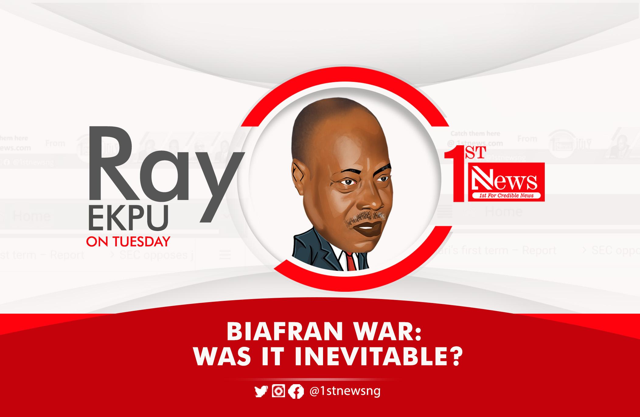 Biafran war: Was it inevitable? – Ray Ekpu