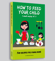 How to Feed Your Child (and enjoy it)