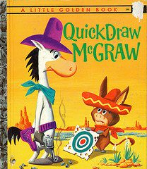 Quick Draw McGraw -- Quick Draw was often acco...