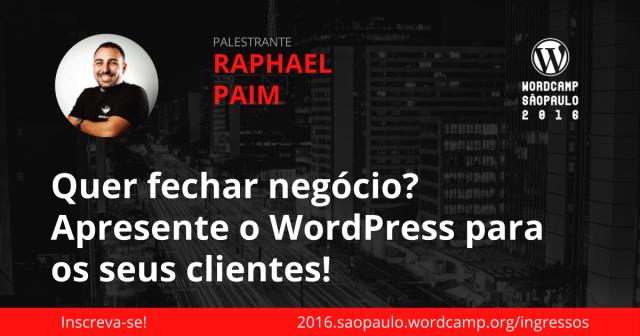 Raphael Paim - Quer fechar negócio? Apresente o WordPress para os seus clientes!