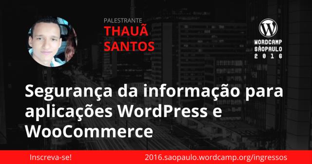 seguranca_da_informacao_wordpress_thaua_santos_wcsp2016