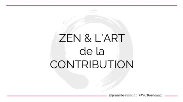 Slides Jenny Beaumont WordCamp Bordeaux 2017 - Zen et l'art de la contribution
