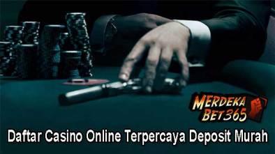 Daftar Casino Online Terpercaya Deposit Murah