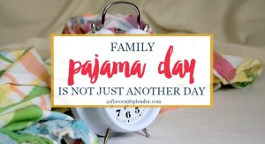 Family Pajama Day Is Not Just Another Day