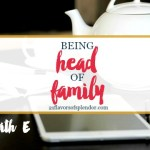 Tea with E: Being Head of Family