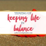 Tidying up: Keeping Life In Balance