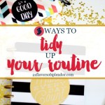 3 Ways To Tidy Up Your Routine