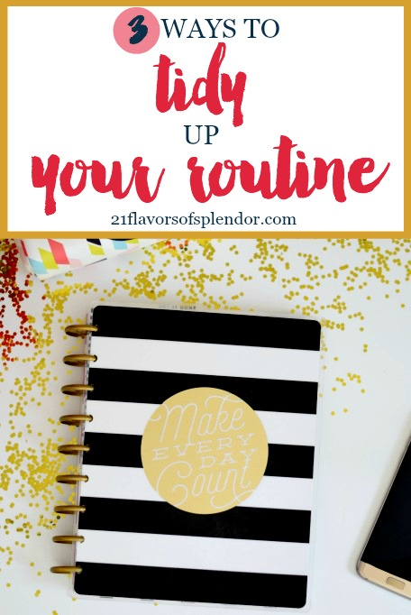 Tidying up your routine and schedule is just as important as tidying up your home. Here are 3 ways to help you tidy up your routine as well. Click...