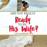 Are You Really Ready To Be His Wife?