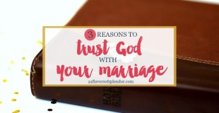 Three Reasons to Trust God With Your Marriage