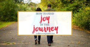 How To Find Joy In the Journey