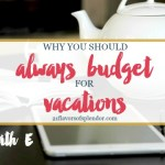 Why You Should Always Budget For Vacation