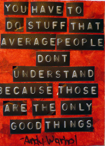 "alvimkingdom:</p> <p>""I have to do stuff that average people don't understand because those are the only good things"" - Andy Warhol </p> <p>Andy Warhol quote 141 Artist Trading Card (via Tracey Sawatzky)</p> <p>(via hiten)"