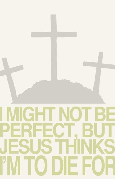 I might not be perfect, but Jesus thinks I'm to die for | simplystephko.com