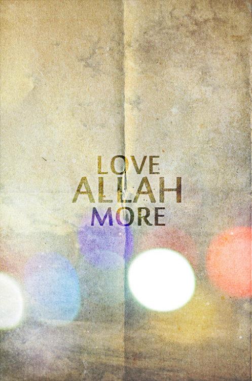 Love Allah more.