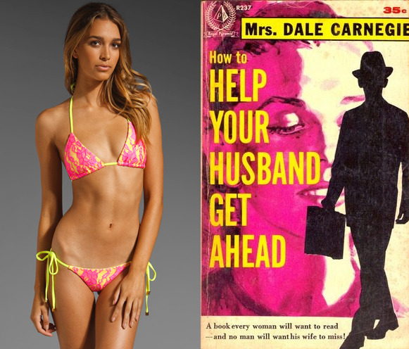 "The book: How to Help Your Husband Get Ahead by Mrs. Dale Carnegie<br />The first sentence: ""A wife can be a husband's springboard to success, but she can also be the root of his failure.""  <br />The bikini: Beach Bunny Lady Lace."