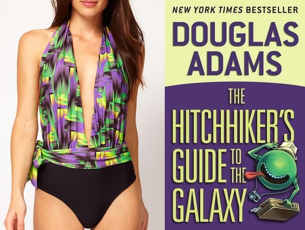 "The book: The Hitchhiker's Guide to the Galaxy by Douglas Adams<br /><br />The first sentence: ""The house stood on a slight rise just on the edge of the village.""<br /><br />The bathing suit: ASOS Acid Print Plunge Backless Suit"