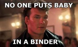 Nobody puts baby in a binder.