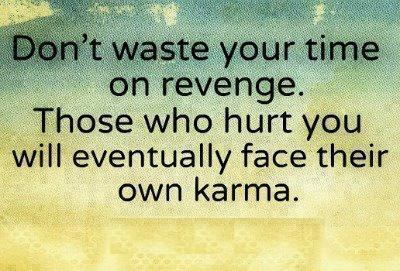Don't waste your time on revenge.