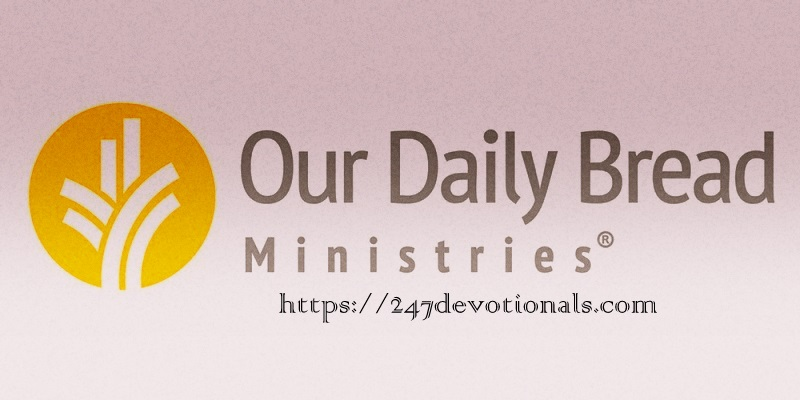 March 25, 2018, Our Daily Bread Daily Devotions