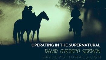 David Oyedepo Sermon_ Operating in the supernatural