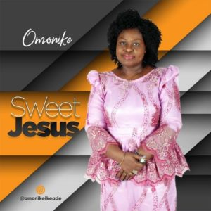 New Gospel Free Mp3 Download Omonike Sweet Jesus