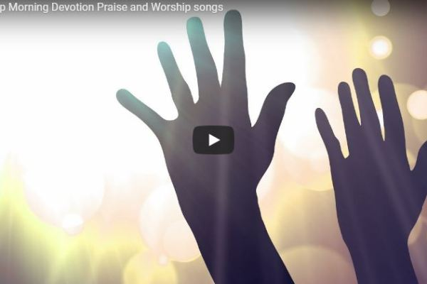 Non-stop Morning Devotion Praise and Worship songs