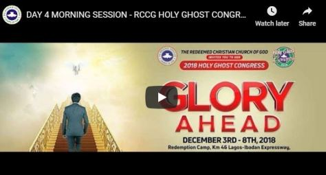 DAY 4 MORNING SESSION RCCG HOLY GHOST CONGRESS 2018
