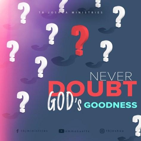 NEVER DOUBT GOD'S GOODNESS