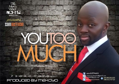 #GospelVibes : Onyenememma(You Too much) – SamJustMan ~ Free Download    247GvibeS