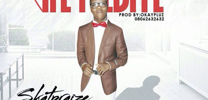 #GospelVibes : IFE IYEBIYE – SKATPRAIZE (PROD BY OKAY PLUZ) || FREE DOWNLOAD || 247GvibeS