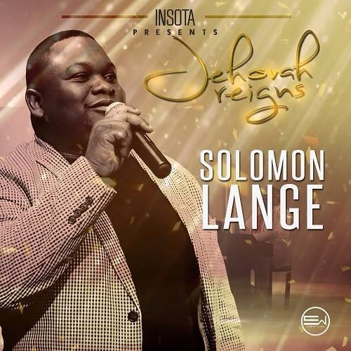 #GospelVibes : JEHOVAH REIGNS - SOLOMON LANGE || Free Download || 247GvibeS