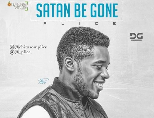 #GospelVibes : Satan Be Gone – Plice @_plice || Free Download || 247GvibeS