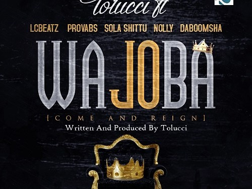 #GospelVibes : WA JOBA -TOLUCCI FT LCBEATZ,PROVABS,SOLA SHITTU,NOLLY,DABOOMSHA PRODUCED BY TOLUCCI || Free Download || 247GvibeS
