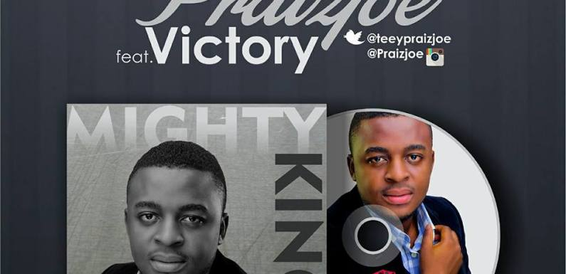 #GospelVibes : Mighty King – Praizjoe @teeypraizjoe ft Victory | Free Download | 247GvibeS