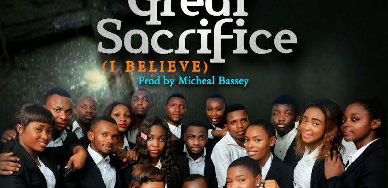 #GospelVibes : David's Tribe Music Crew- The Great Sacrifice(iBelieve) || Free Download || 247GvibeS