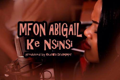 #GospelVibes : Ke Nsinsi – Mfon Abigail || Free Download {@Da_Princenani}