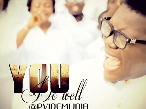 #GospelVibes : You Do Well – Pv Idemudia @pvidemudia || Free Download