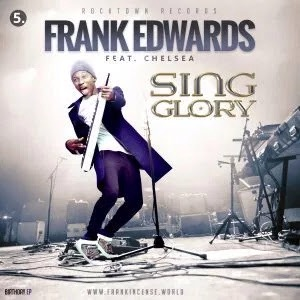 #GospelVibes : Sing Glory – Frank Edwards {@frankrichboy} FT Chelsea | {#5 BirthdayEp}