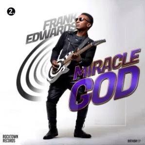 #GospelVibes : Miracle God – Frank Edward {@frankrichboy} | {#2 BirthdayEp}