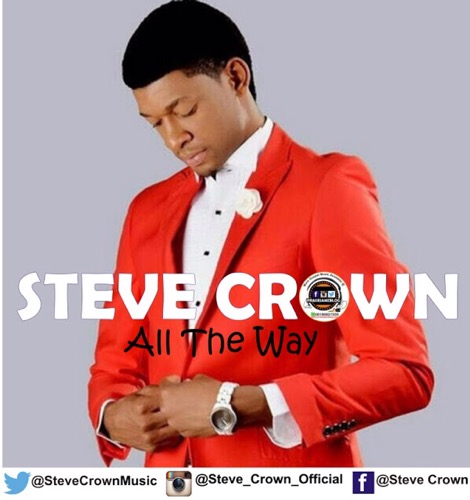#GospelVibes : All The Way (Audio + Video) - Steve Crown (@stevecrownmusic) | Free Download