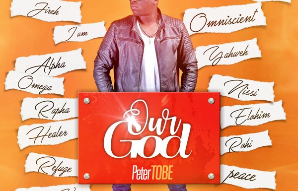 #MUSIC: OUR GOD – PETER TOBE [@IAMPETERTOBE] || Cc @gospogroove