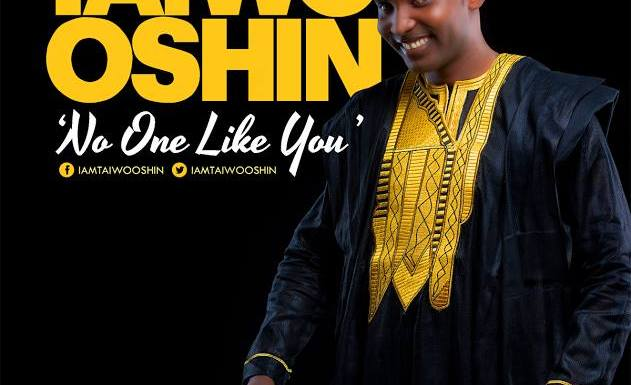 #MUSIC : NO ONE LIKE YOU – TAIWO OSHIN (@IamTaiwoOshin) || Cc @lextenfilmtv @korrectgospeltv