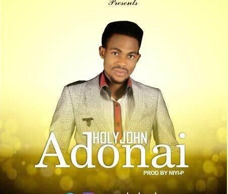 #Music : Adonai – HolyJohn (prod. by Niyi-P Beatz) @Iam_Holyjohn
