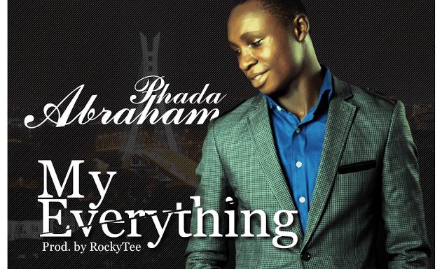 #Music : My Everything – Phada Abraham (@Phadaab) ||  (Prod. by @Rockytee1) || Cc @korrectgospeltv