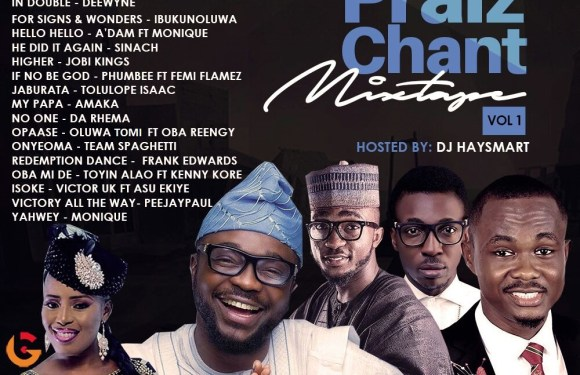 #Mixtape : Praise Chant Mix Vol 1 (@247Gvibes) #PraiseChantVol1