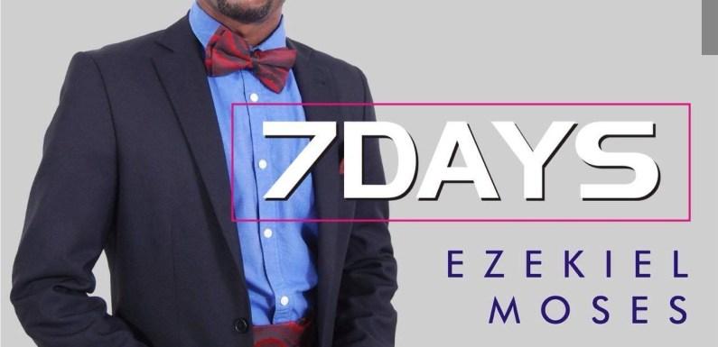#Music : 7 Days – Ezekiel Moses [@EzekielMoses777]